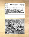 The Persian and the Turkish Tales, Compleat. Translated Formerly from Those Languages Into French, by M. Petis de la Croix, and Now Into English from