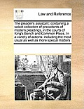 The Pleader's Assistant: Containing a Select Collection of Precedents of Modern Pleadings, in the Courts of King's Bench and Common Pleas, in a