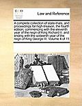 A Complete Collection of State-Trials, and Proceedings for High-Treason, the Fourth Edition; Commencing with the Eleventh Year of the Reign of King Ri