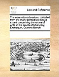 The New Retorna Brevium: Collected from the Many Printed Law-Books Extant Concerning the Retorn of Writs in the Courts of Chancery, Exchequer,