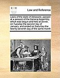 Laws of the State of Delaware, Passed at a Session of the General Assembly, Which Was Begun and Held at Dover, on Tuesday the Second Day of January, a