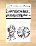 The Philosophical History and Memoirs of the Royal Academy of Sciences at Paris: Or, an Abridgment of All the Papers Relating to Natural Philosophy, W