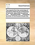 Two Reports from the Committee of the Honourable House of Assembly of Jamaica, Appointed to Examine Into, ... the Slave-Trade, ... Published, by Order