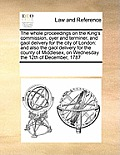 The Whole Proceedings on the King's Commission, Oyer and Terminer, and Gaol Delivery for the City of London: And Also the Gaol Delivery for the County