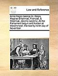 Anno Regni Georgii III. Regis Magn? Britanni?, Franci?, & Hiberni?, Decimo Septimo. at the Parliament Begun and Holden at Westminster, the Twenty-Nint