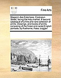 Magazin Des Estampes, Cockspur-Street, Facing the Hay-Market. a Second Catalogue of a Fine and Rare Collection of Prints, Drawings, and Books of Print