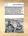 Laws Relating to the Poor, from the Forty-Third of Queen Elizabeth to the Third of King George II. the Third Edition, Continued with the Additional Cl