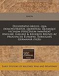 Dissertatio Breuis, Qua Demonstratur, Quantum, Quamque Vicinum Periculum Immineat Angliae, Galliae & Reliquis Regnis AC Prouincijs Europae, Subiugata