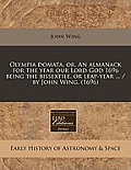 Olympia Domata, Or, an Almanack for the Year Our Lord God 1696 Being the Bissextile, or Leap-Year ... / By John Wing. (1696)