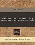 Religio Laici, Or, a Laymans Faith a Poem / Written by Mr. Dryden. (1682)
