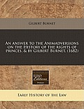 An Answer to the Animadversions on the History of the Rights of Princes, & by Gilbert Burnet. (1682)