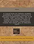 A Collection of Certain Horrid Murthers in Several Counties of Ireland Committed Since the 23 of Octob. 1641: Abstracted Out of Certain Examinations T
