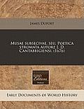 Musae Subsecivae, Seu, Poetica Stromata Autore J. D. Cantabrigiensi. (1676)