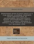 Deffynniad Ffydd Eglwys Loegr Lle y Ceir Gweled, a Gwybod, Dosparth Gwir Grefydd Crist, AG Anghywirdeb Creyfydd Eglwys Rufain: Angenrheidiol I Bawb Ei