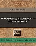 Grammatic[ae] Vvhitintoniane Liber Secu[n]dus de No[m]i[nu]m Declinatio[n]e (1525)