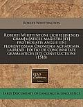 Roberti Whittintoni Lichfeldiensis Gram[m]atices Magistri [Et] Prothouatis Anglie I[n] Florentissima Oxoniensi Achademia Laureati. Editio de Concinnit