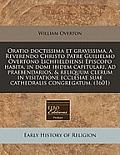 Oratio Doctissima Et Gravissima, a Reverendo Christo Patre Guilielmo Overtono Lichfieldiensi Episcopo Habita, in Domi Ibidem Capitulari, Ad Praebendar