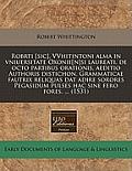 Robrti [Sic], Vvhitintoni Alma in Vniuersitate Oxonie[n]si Laureati, de Octo Partibus Orationis, Aeditio Authoris Distichon. Grammaticae Fautrix Reliq