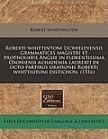 Roberti Whittintoni Lichfeldiensis Grammatices Magistri Et Prothouatis Anglie in Florentissima Oxoniensi Achademia Laureati de Octo Partibus Orationis