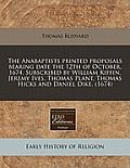The Anabaptists Printed Proposals Bearing Date the 12th of October, 1674. Subscribed by William Kiffin, Jeremy Ives, Thomas Plant, Thomas Hicks and Da
