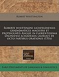 Roberti Whittinoni Lichfeldiensis Gra[m]matices Magistri Et Prothouatis Anglie in Florentissima Oxoniensi Achademia Laureati de Octo Partibus Orationi