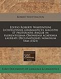 Editio Roberti Whitintoni Lichfeldinsis Grammatices Magistri Et Protouatis Anglie in Florentissima Oxoniensi Academia Laureati Declinationes Nominum T