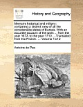 Memoirs Historical and Military: Containing a Distinct View of All the Considerable States of Europe. with an Accurate Account of the Wars ... from th