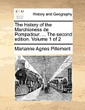 The History of the Marchioness de Pompadour. ... the Second Edition. Volume 1 of 2