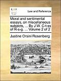 Moral and Sentimental Essays, on Miscellaneous Subjects, ... by J.W. C-T-SS of R-S-G. ... Volume 2 of 2