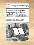 An Essay on the Several Dispensations of God to Mankind, in the Order, in Which They Lie in the Bible