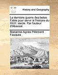 La Derniere Guerre Des Betes. Fable Pour Servir A L'Histoire Du XVIII. Siecle. Par L'Auteur D'Abassai.