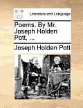 Poems. by Mr. Joseph Holden Pott, ...