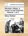 Munster Village, a Novel. in Two Volumes. ... Volume 1 of 2