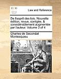 de L'Esprit Des Lois. Nouvelle Edition, Revue, Corrigee, & Considerablement Augmentee Par L'Auteur. Volume 3 of 4