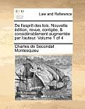 de L'Esprit Des Lois. Nouvelle Edition, Revue, Corrigee, & Considerablement Augmentee Par L'Auteur. Volume 1 of 4