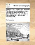 Memoires de Charles-Louis Baron de Pollnitz, Contenant Les Observations Qu'il a Faites Dans Ses Voyages, ... Second Edition, Revue, Corrigee, & Consid