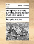 The Speech of Boissy d'Anglas, on the Political Situation of Europe.