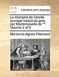 Le Triomphe de L'Amitie Ouvrage Traduit Du Grec, Par Mademoiselle de **. Volume 2 of 2
