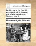 Le Triomphe de L'Amitie Ouvrage Traduit Du Grec, Par Mademoiselle de **. Volume 1 of 2