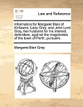 Information for Margaret Blair of Kinfawns, Lady Gray, and John Lord Gray, Her Husband for His Interest, Defenders, Against the Magistrates of the Tow
