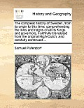 The Compleat History of Sweden, from Its Origin to This Time: Comprehending the Lives and Reigns of All Its Kings and Governors, Faithfully Translated