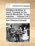 Adolphus de Biron. a Novel. Founded on the French Revolution. in Two Volumes. ... Volume 2 of 2