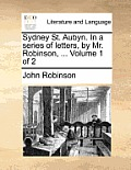 Sydney St. Aubyn. in a Series of Letters, by Mr. Robinson, ... Volume 1 of 2