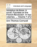 Adolphus de Biron. a Novel. Founded on the French Revolution. in Two Volumes. ... Volume 1 of 2