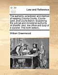 The Authority, Jurisdiction and Method of Keeping County-Courts, Courts-Leet, and Courts-Baron. Explaining the Judicial and Ministerial Authority of S