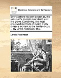 Every Patient His Own Doctor; Or, the Sick Man's Triumph Over Death and the Grave. Containing, the Most Approved Methods of Curing Every Disease Incid