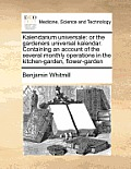 Kalendarium Universale: Or the Gardeners Universal Kalendar. Containing an Account of the Several Monthly Operations in the Kitchen-Garden, Fl