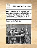 Les Veillees Du Chateau, Ou Cours de Morale, A L'Usage Des Enfans. Par L'Auteur D'Adele Et Theodore. ... Volume 4 of 4
