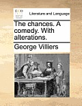 The Chances. a Comedy. with Alterations.
