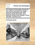 The History of Timur-Bec, Known by the Name of Tamerlain the Great, ... Being an Historical Journal. with Historical Notes and Maps. Now Faithfully Re